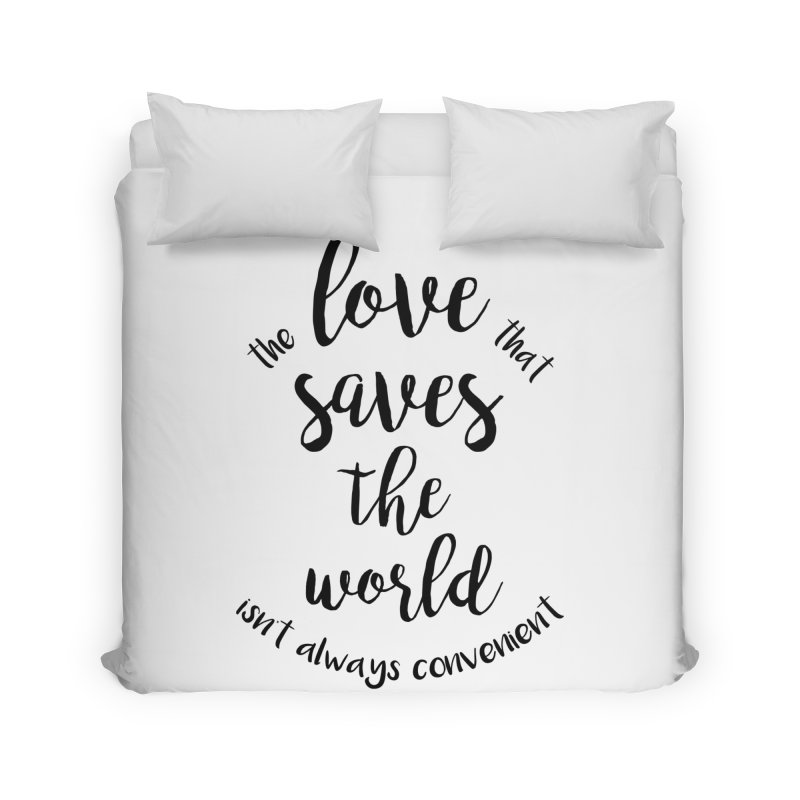 LOVE SAVES THE WORLD Home Duvet by PRINTMEGGIN