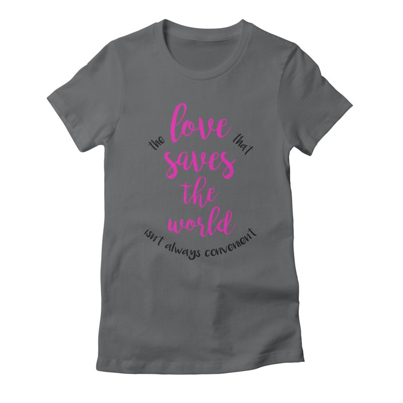 LOVE SAVES THE WORLD 2 Women's Fitted T-Shirt by PRINTMEGGIN