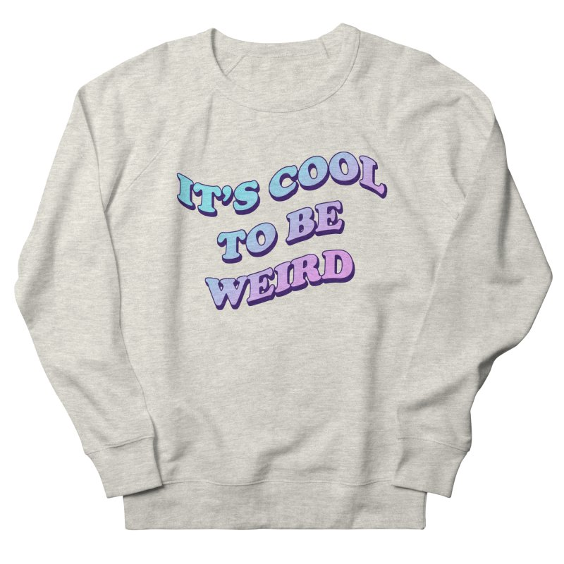 Cool 2 B Weird Women's Sweatshirt by PRINTMEGGIN