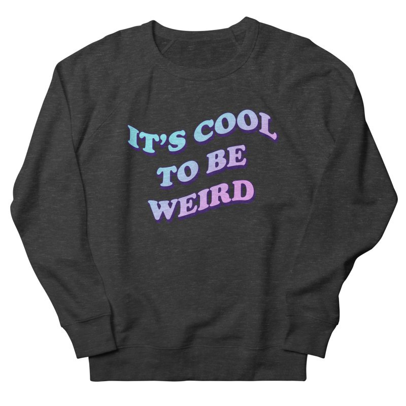 Cool 2 B Weird Men's Sweatshirt by PRINTMEGGIN