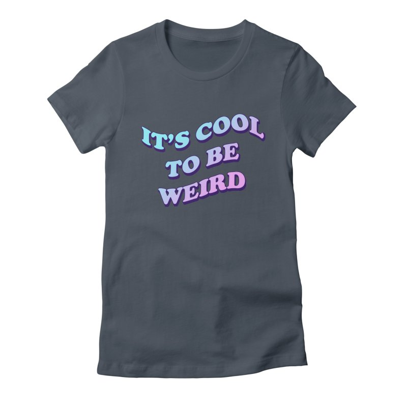 Cool 2 B Weird Women's Fitted T-Shirt by PRINTMEGGIN