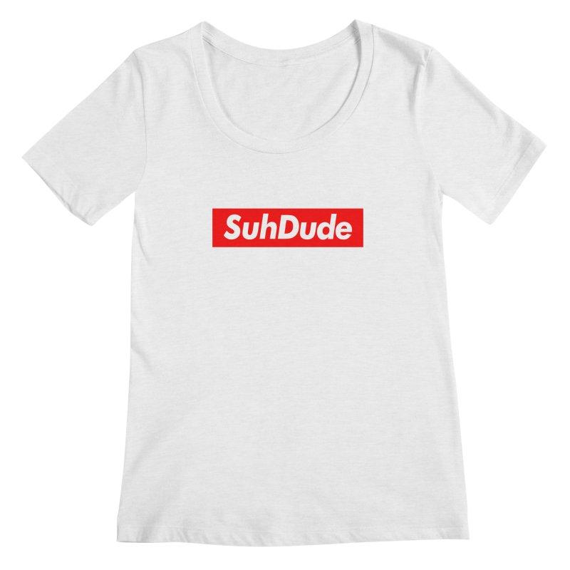 SuhDude Women's Scoopneck by PRINTMEGGIN