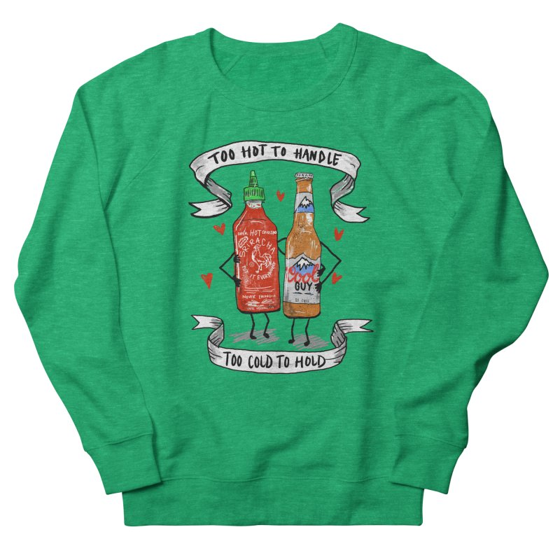 Too Hot to Handle, Too Cold to Hold Women's Sweatshirt by PRINTMEGGIN