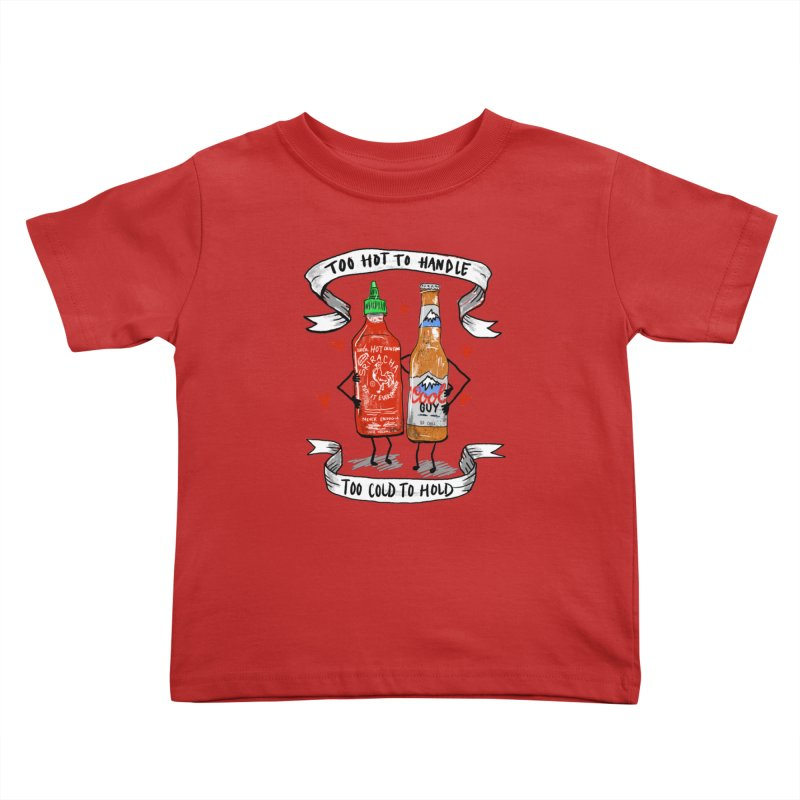 Too Hot to Handle, Too Cold to Hold Kids Toddler T-Shirt by PRINTMEGGIN