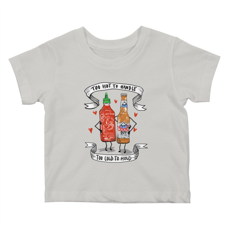 Too Hot to Handle, Too Cold to Hold Kids Baby T-Shirt by PRINTMEGGIN
