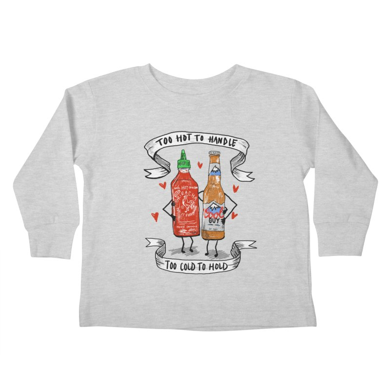 Too Hot to Handle, Too Cold to Hold Kids Toddler Longsleeve T-Shirt by PRINTMEGGIN
