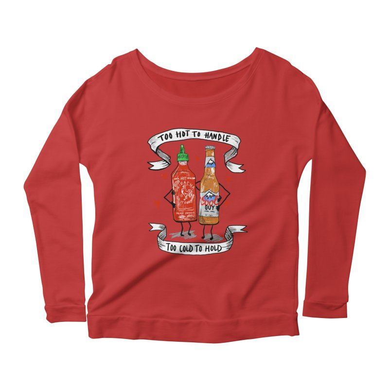 Too Hot to Handle, Too Cold to Hold Women's Longsleeve Scoopneck  by PRINTMEGGIN