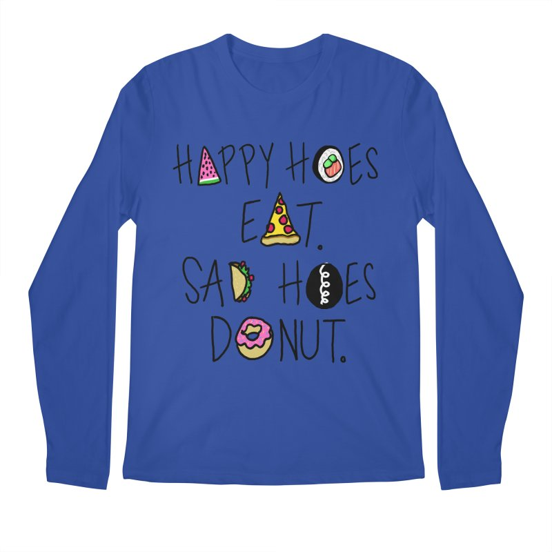 Happy Hoes Eat. Sad Hoes Donut. Men's Longsleeve T-Shirt by PRINTMEGGIN