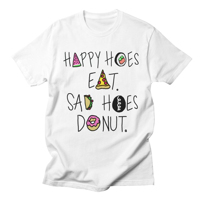 Happy Hoes Eat. Sad Hoes Donut. Men's T-Shirt by PRINTMEGGIN