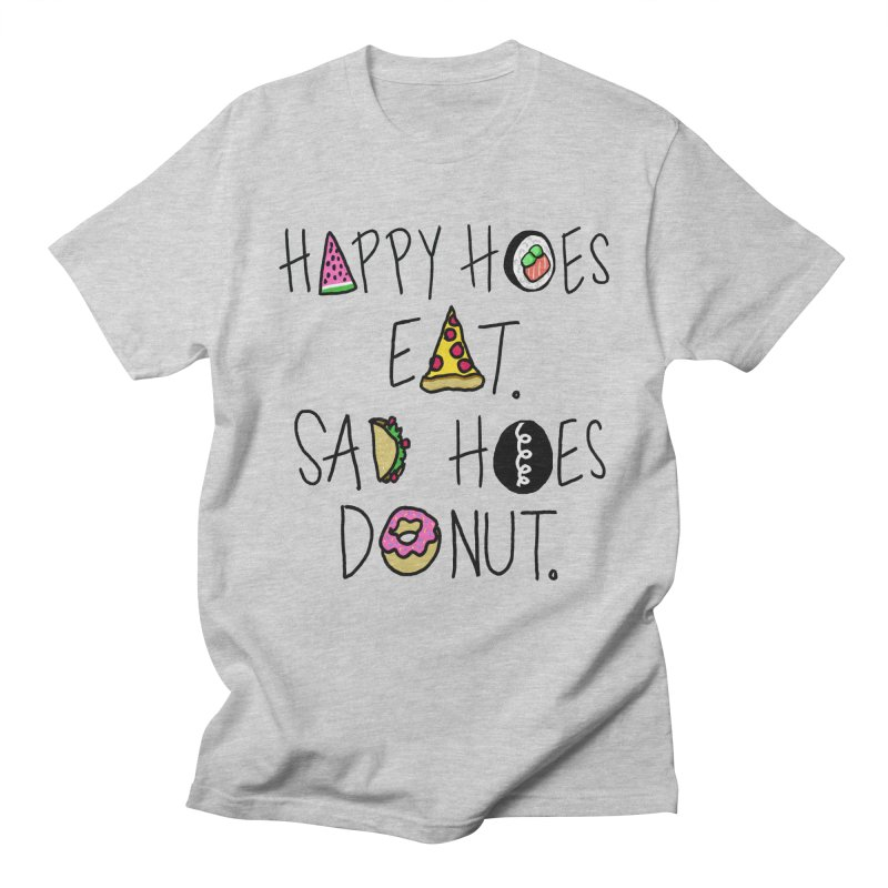 Happy Hoes Eat. Sad Hoes Donut. Men's T-Shirt by PRINTMEGGIN