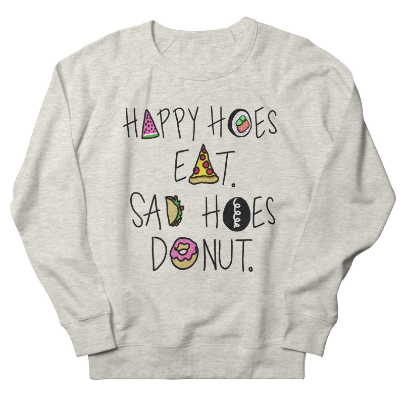 Happy Hoes Eat. Sad Hoes Donut. Women's Sweatshirt by PRINTMEGGIN