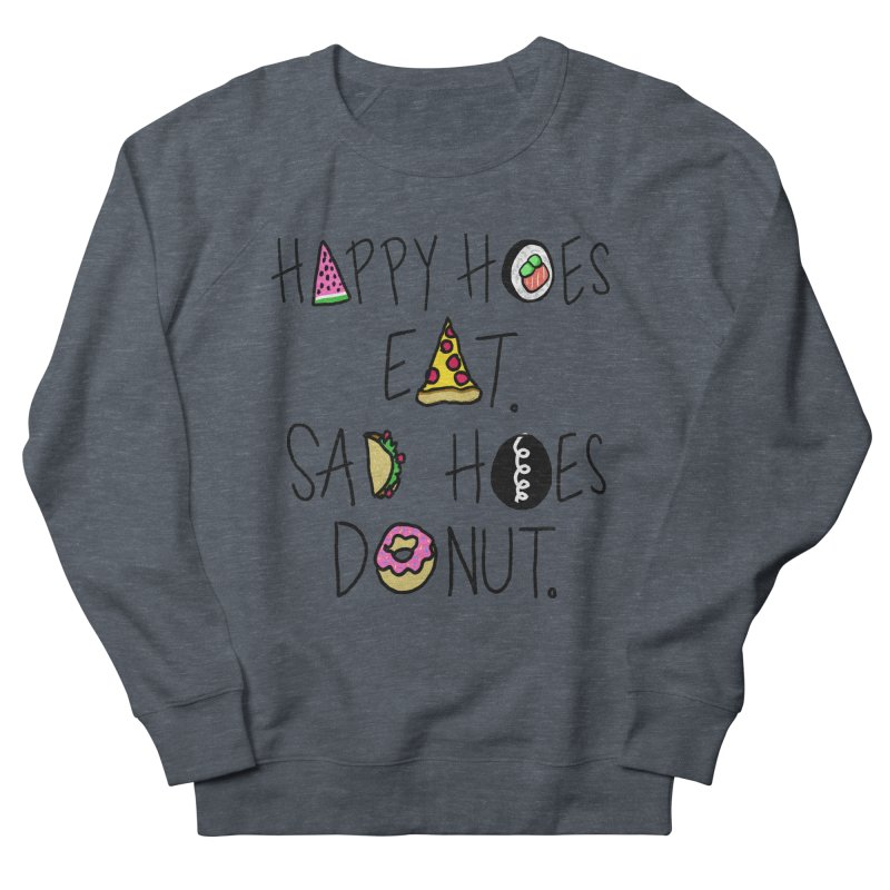 Happy Hoes Eat. Sad Hoes Donut. Men's Sweatshirt by PRINTMEGGIN