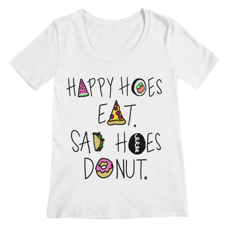 Happy Hoes Eat. Sad Hoes Donut. Women's Scoopneck by PRINTMEGGIN