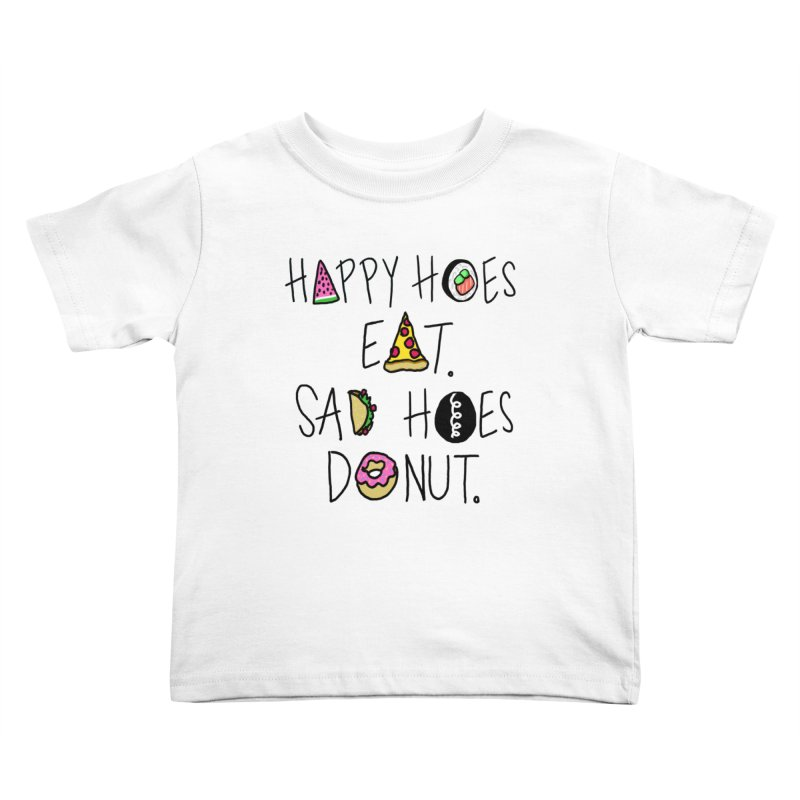 Happy Hoes Eat. Sad Hoes Donut. Kids Toddler T-Shirt by PRINTMEGGIN