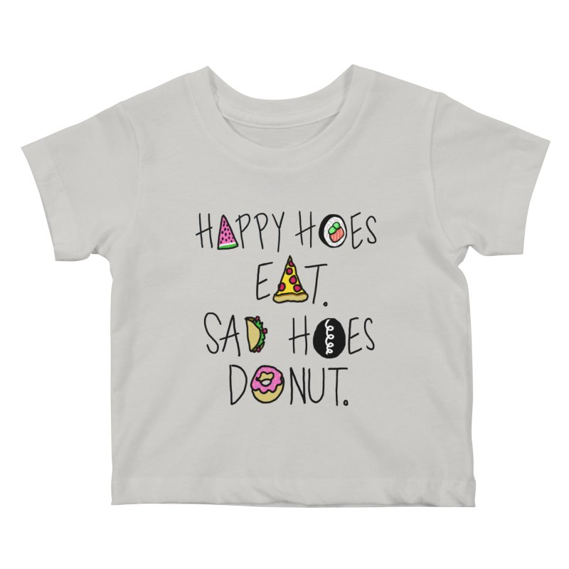 Happy Hoes Eat. Sad Hoes Donut. Kids Baby T-Shirt by PRINTMEGGIN