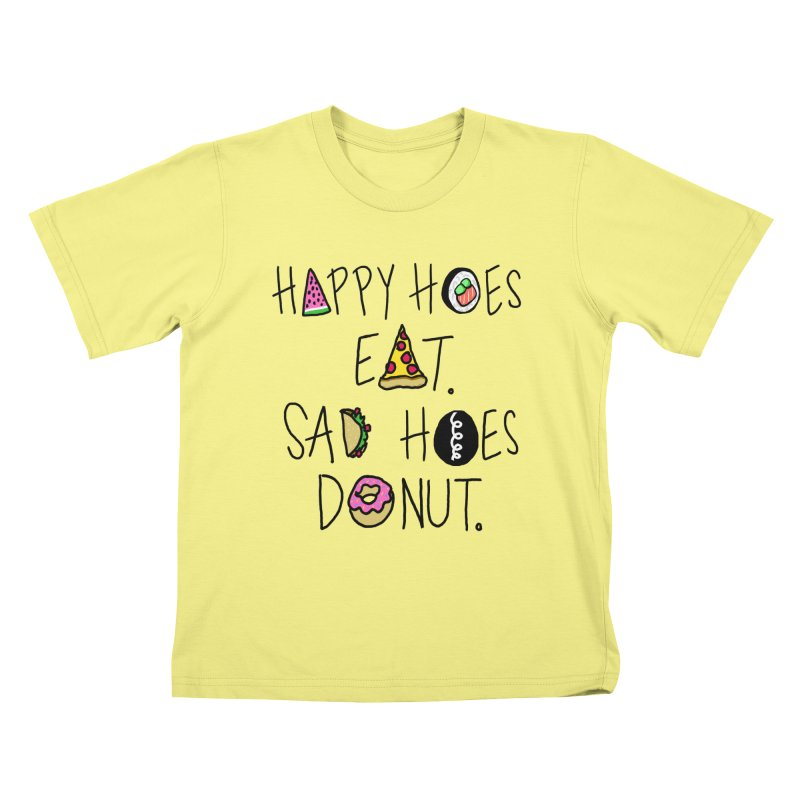 Happy Hoes Eat. Sad Hoes Donut. Kids T-shirt by PRINTMEGGIN
