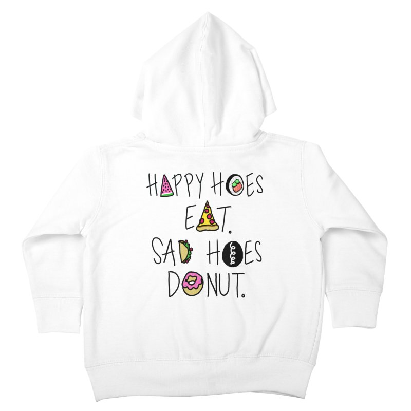 Happy Hoes Eat. Sad Hoes Donut. Kids Toddler Zip-Up Hoody by PRINTMEGGIN