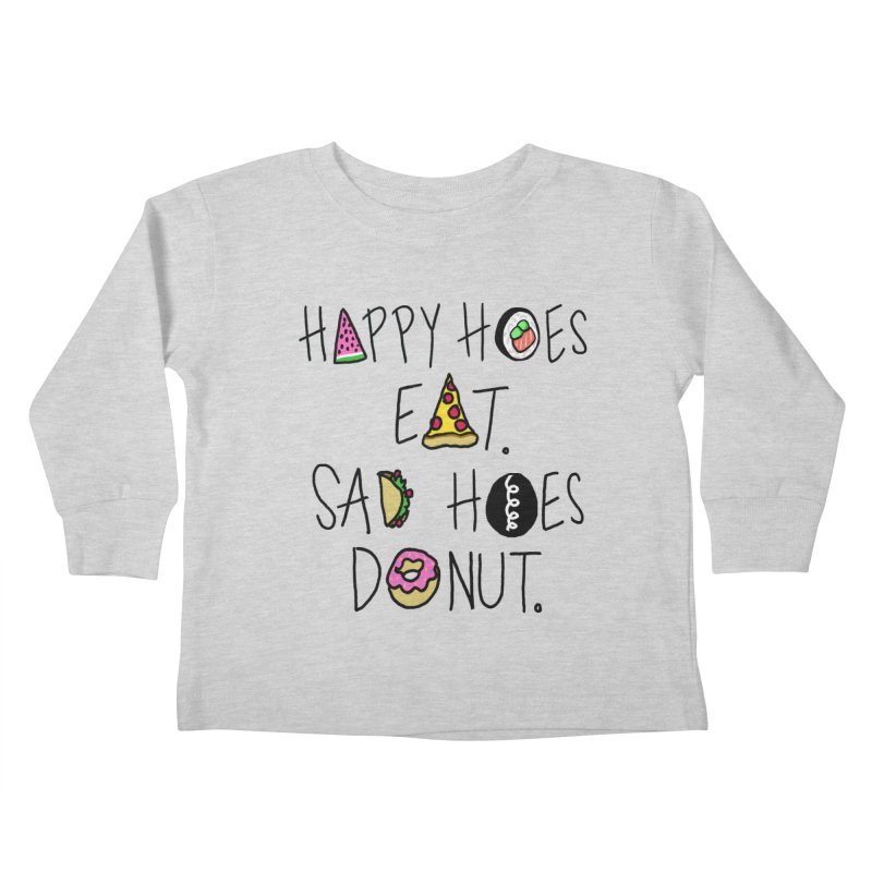 Happy Hoes Eat. Sad Hoes Donut. Kids Toddler Longsleeve T-Shirt by PRINTMEGGIN