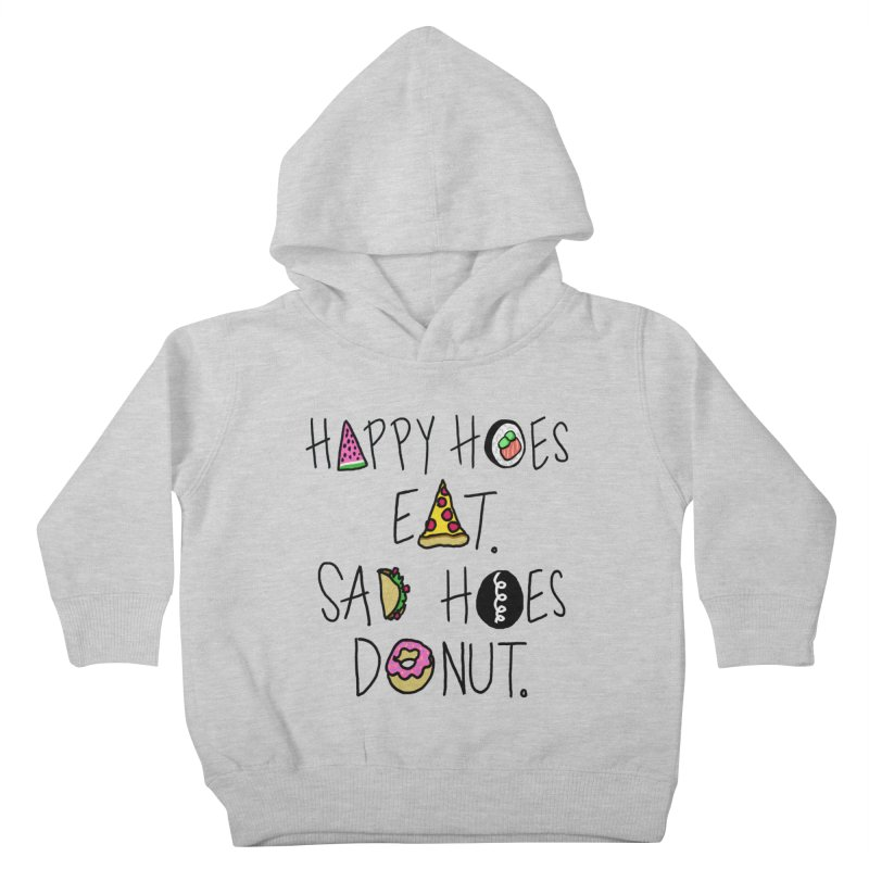 Happy Hoes Eat. Sad Hoes Donut. Kids Toddler Pullover Hoody by PRINTMEGGIN