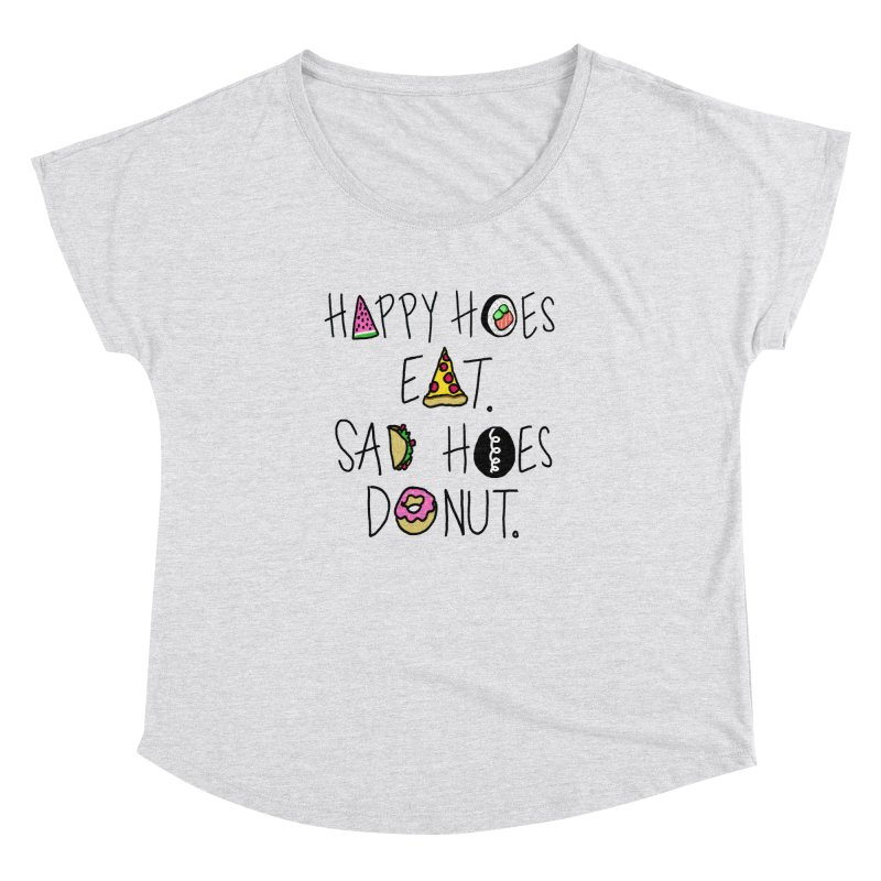 Happy Hoes Eat. Sad Hoes Donut. Women's Dolman by PRINTMEGGIN