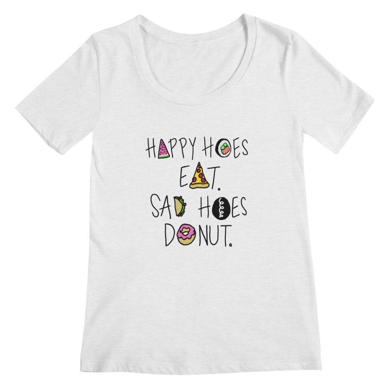Happy Hoes Eat. Sad Hoes Donut. Women's Scoopneck by PRINTMEGGIN