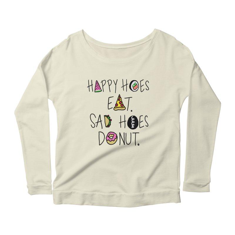 Happy Hoes Eat. Sad Hoes Donut. Women's Longsleeve Scoopneck  by PRINTMEGGIN