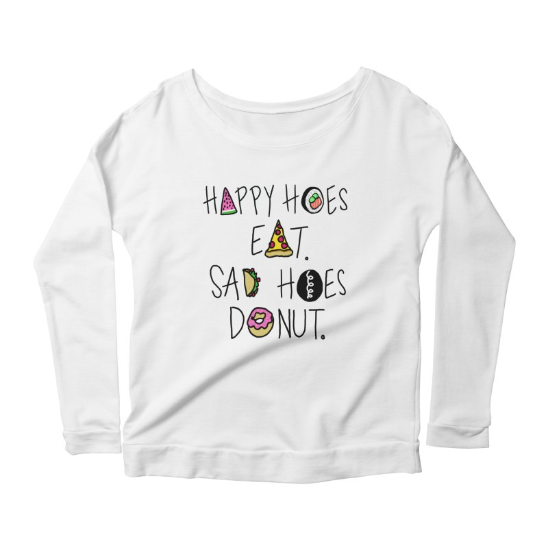 Happy Hoes Eat. Sad Hoes Donut. Women's Longsleeve Scoopneck  by PRINTMEGGIN