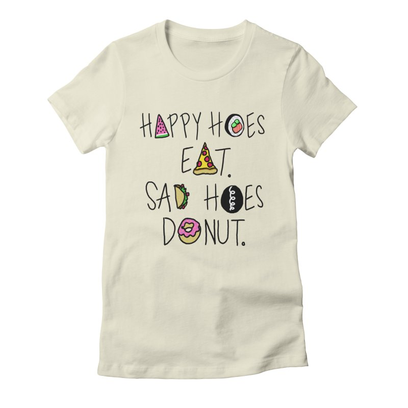 Happy Hoes Eat. Sad Hoes Donut. Women's Fitted T-Shirt by PRINTMEGGIN