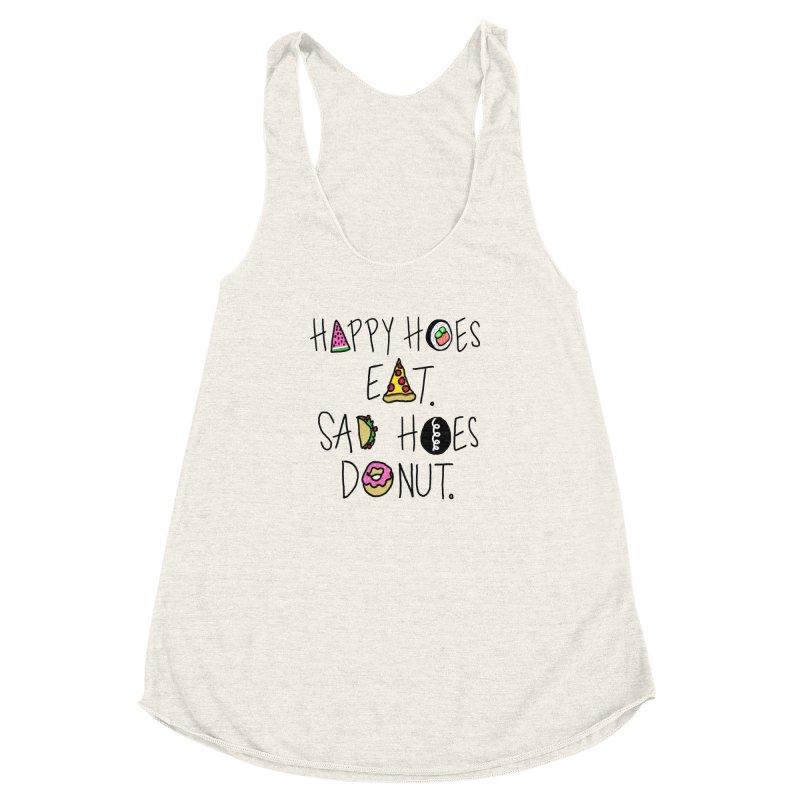 Happy Hoes Eat. Sad Hoes Donut. Women's Racerback Triblend Tank by PRINTMEGGIN