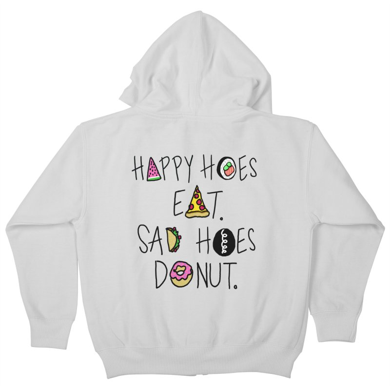Happy Hoes Eat. Sad Hoes Donut. Kids Zip-Up Hoody by PRINTMEGGIN
