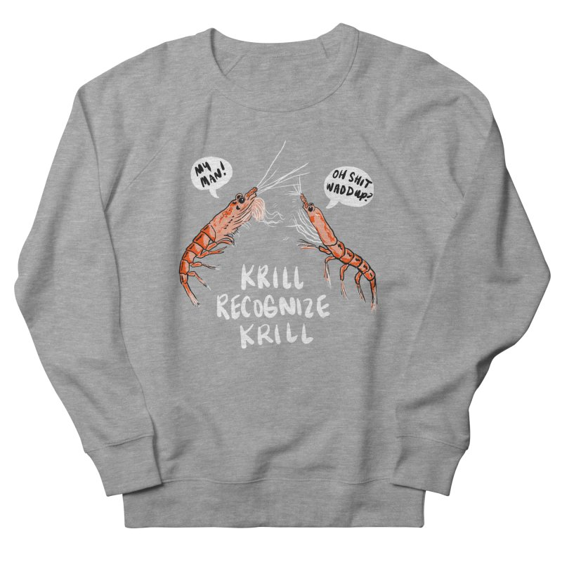 Krill Recognize Krill Women's Sweatshirt by PRINTMEGGIN