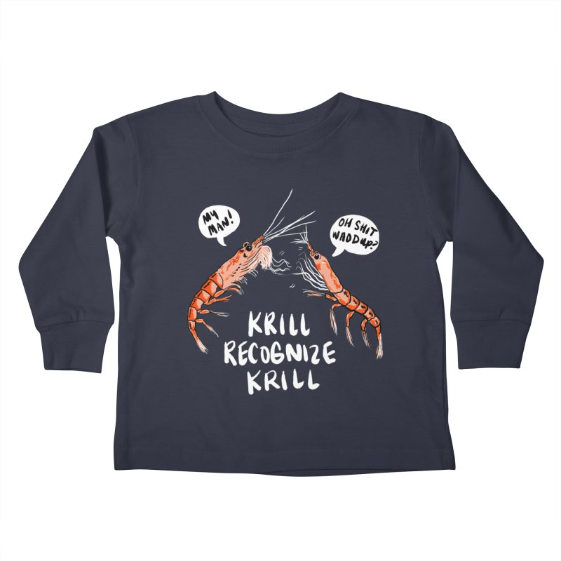 Krill Recognize Krill Kids Toddler Longsleeve T-Shirt by PRINTMEGGIN