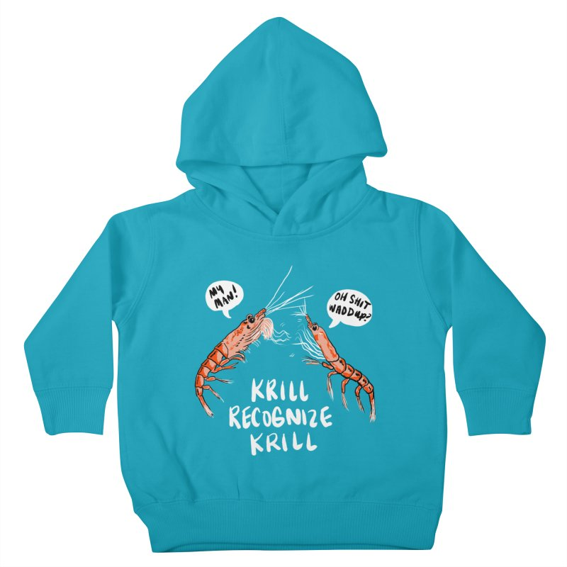Krill Recognize Krill Kids Toddler Pullover Hoody by PRINTMEGGIN