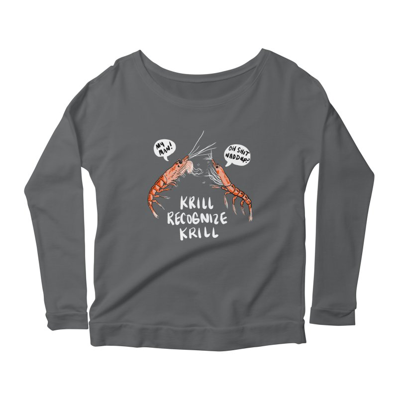 Krill Recognize Krill Women's Longsleeve Scoopneck  by PRINTMEGGIN
