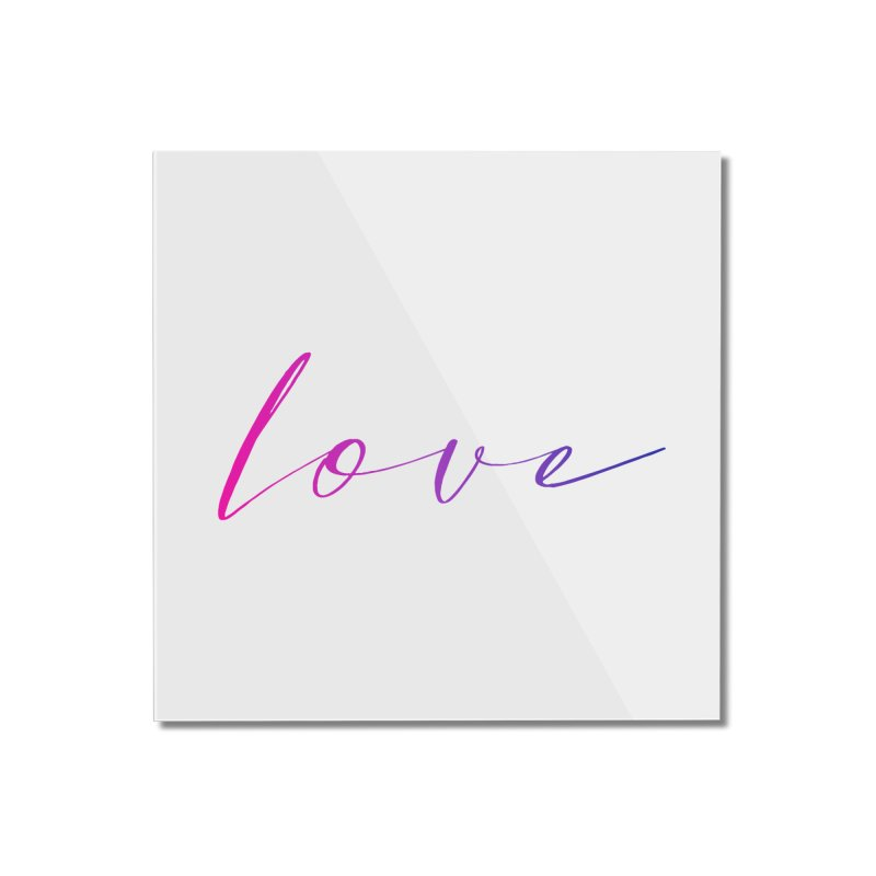 Scripted Love Home Mounted Acrylic Print by Prismheartstudio 's Artist Shop