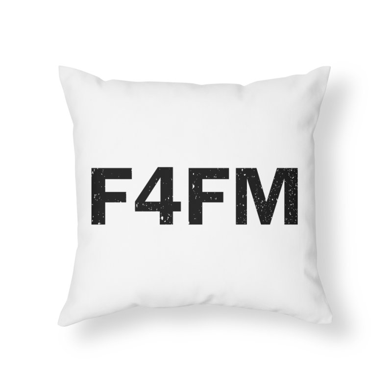 F4FM Home Throw Pillow by Prismheartstudio 's Artist Shop