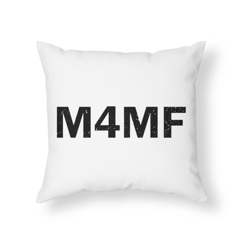 M4MF Home Throw Pillow by Prismheartstudio 's Artist Shop