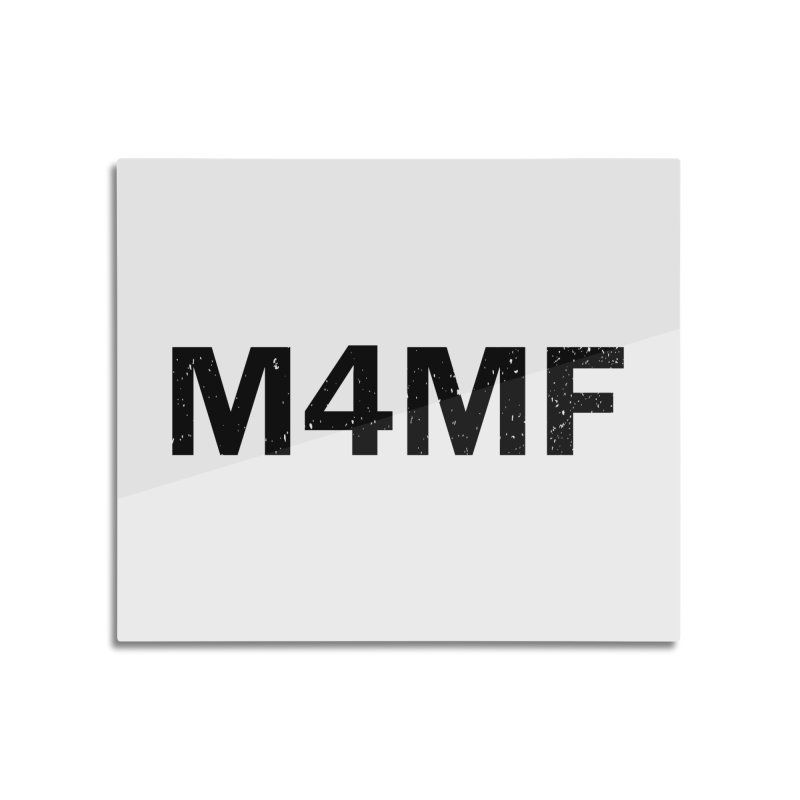 M4MF Home Mounted Aluminum Print by Prismheartstudio 's Artist Shop