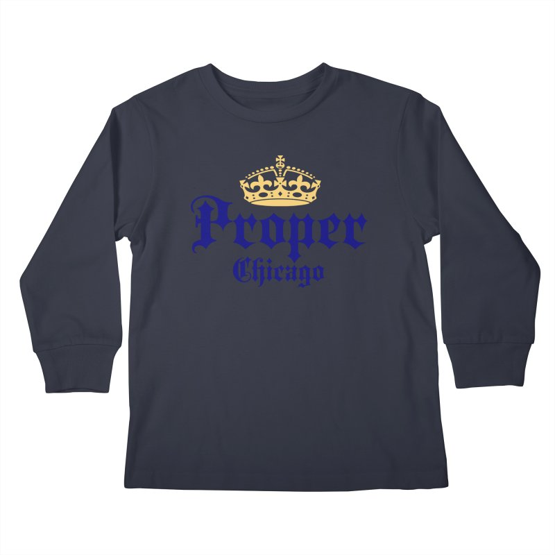 Proper Kids Longsleeve T-Shirt by Properchicago's Shop