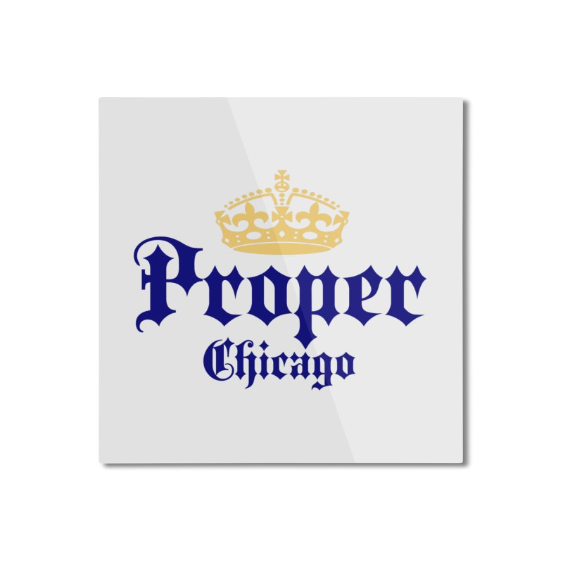 Proper Home Mounted Aluminum Print by Properchicago's Shop