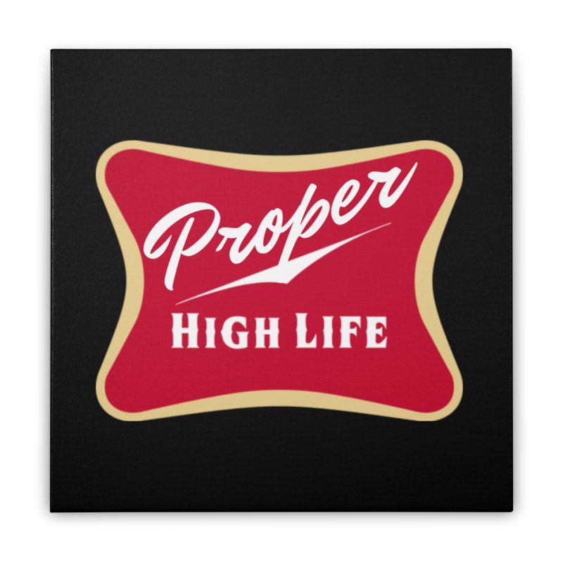 The High Life Home Stretched Canvas by Properchicago's Shop