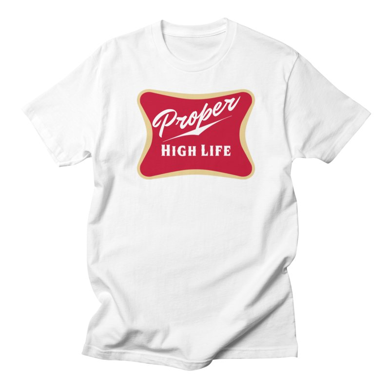 The High Life Women's Regular Unisex T-Shirt by Properchicago's Shop