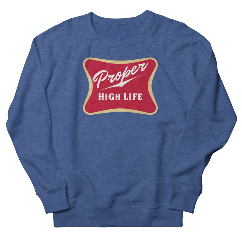 The High Life Women's French Terry Sweatshirt by Properchicago's Shop