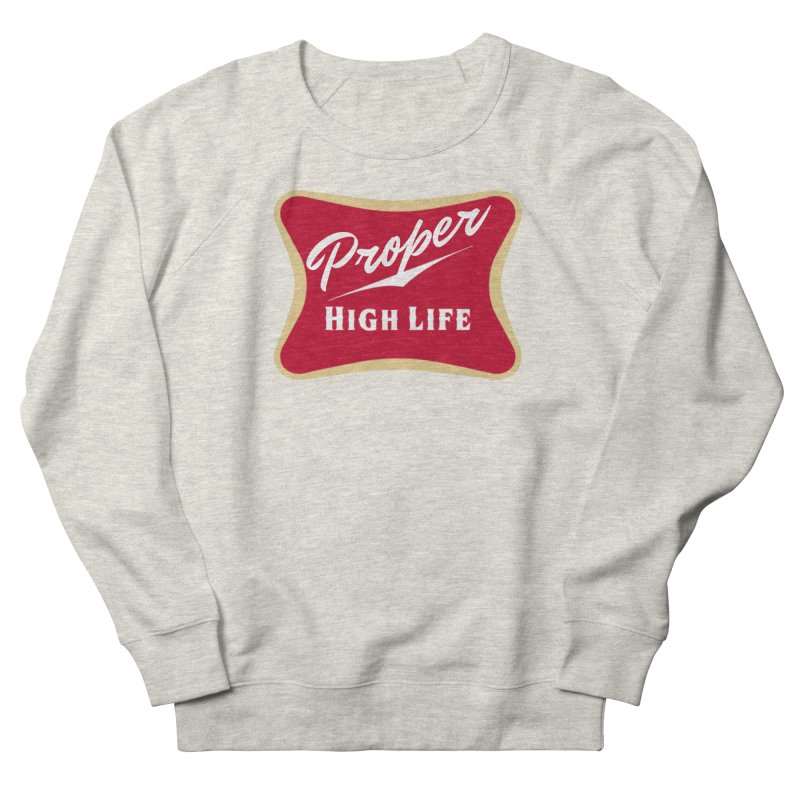 The High Life Men's French Terry Sweatshirt by Properchicago's Shop