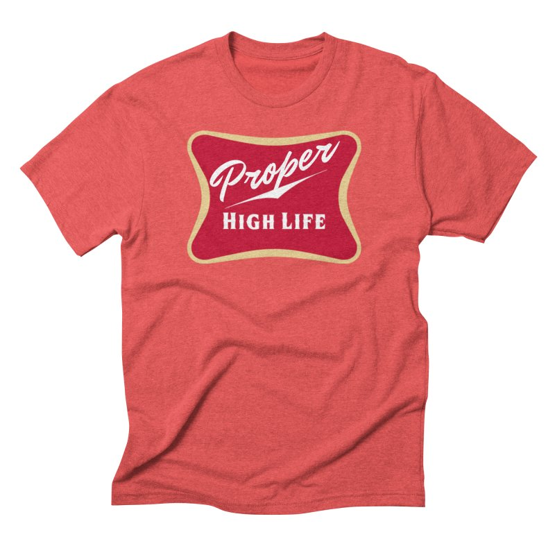 The High Life Men's Triblend T-Shirt by Properchicago's Shop