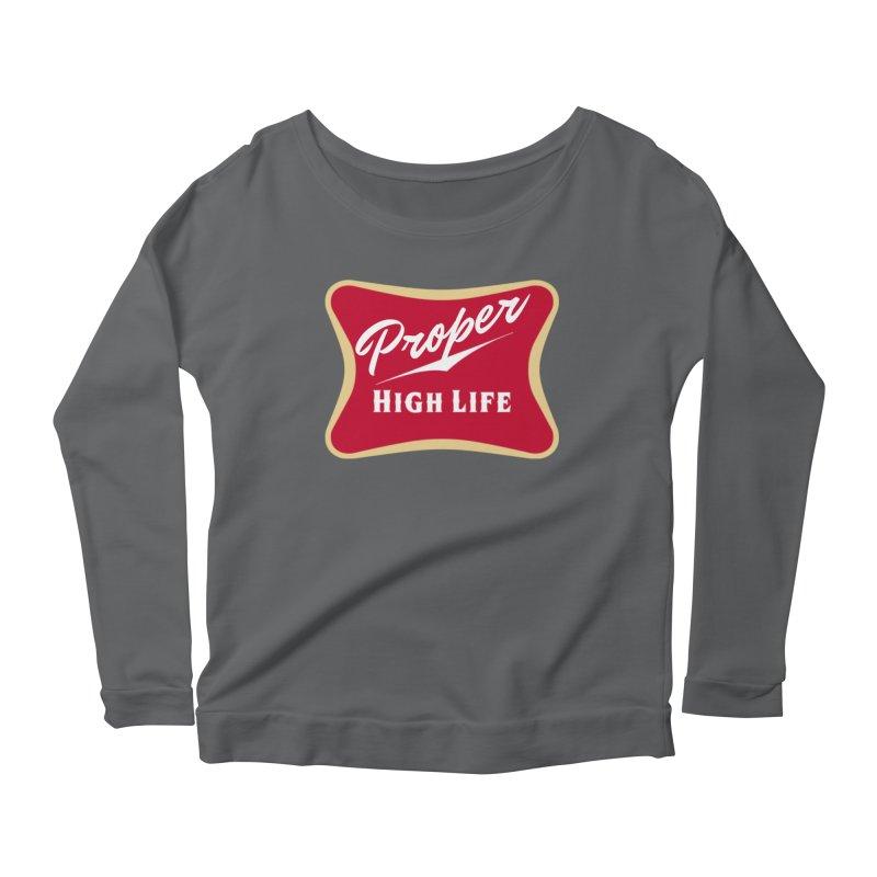 The High Life Women's Scoop Neck Longsleeve T-Shirt by Properchicago's Shop