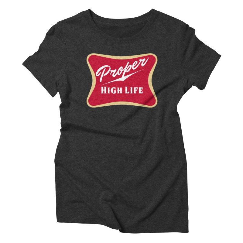 The High Life Women's Triblend T-Shirt by Properchicago's Shop