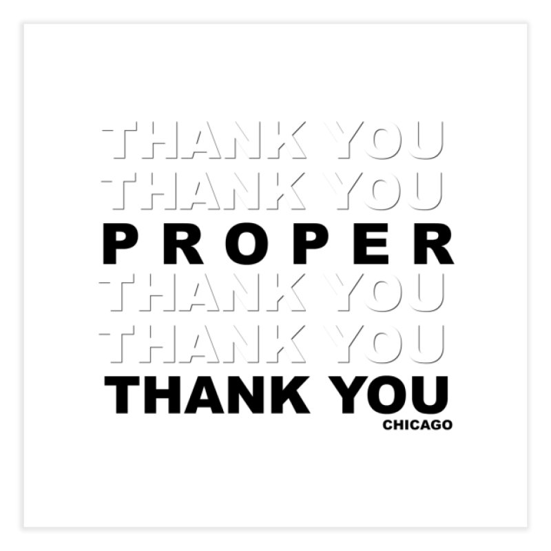 THANK YOU Home Fine Art Print by Properchicago's Shop