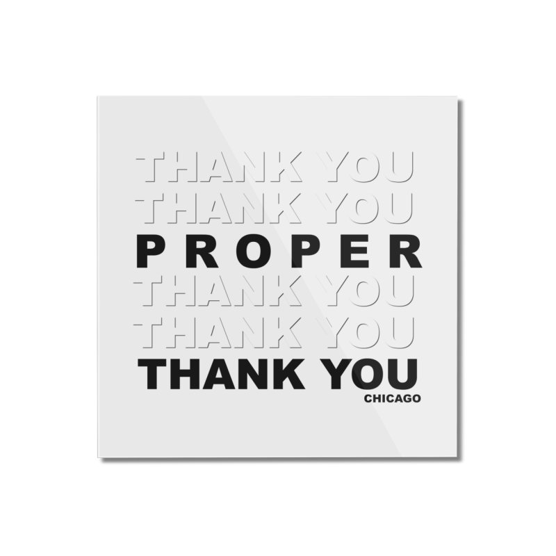 THANK YOU Home Mounted Acrylic Print by Properchicago's Shop