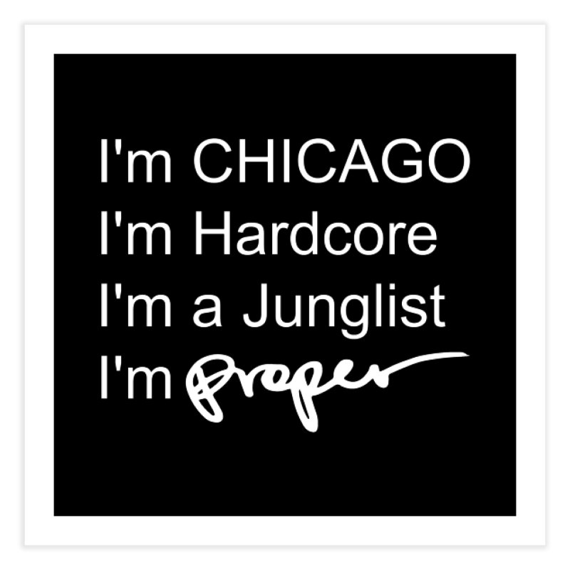 I am Hardcore Home Fine Art Print by Properchicago's Shop